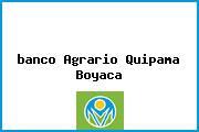 <i>banco Agrario Quipama Boyaca</i>