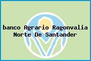 <i>banco Agrario Ragonvalia Norte De Santander</i>