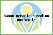 <i>banco Agrario Remedios Antioquia</i>