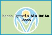 <i>banco Agrario Rio Quito Choco</i>