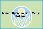 <i>banco Agrario Rio Viejo Bolivar</i>