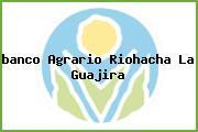 <i>banco Agrario Riohacha La Guajira</i>