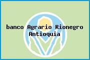 <i>banco Agrario Rionegro Antioquia</i>