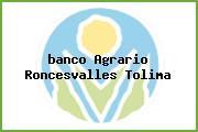 <i>banco Agrario Roncesvalles Tolima</i>
