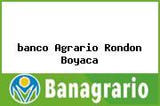 <i>banco Agrario Rondon Boyaca</i>