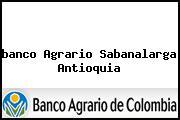<i>banco Agrario Sabanalarga Antioquia</i>