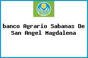 <i>banco Agrario Sabanas De San Angel Magdalena</i>