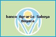 <i>banco Agrario Saboya Boyaca</i>