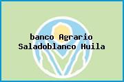 <i>banco Agrario Saladoblanco Huila</i>