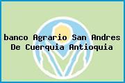 <i>banco Agrario San Andres De Cuerquia Antioquia</i>
