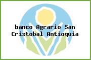 <i>banco Agrario San Cristobal Antioquia</i>