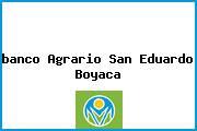 <i>banco Agrario San Eduardo Boyaca</i>