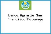 <i>banco Agrario San Francisco Putumayo</i>