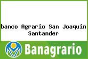 <i>banco Agrario San Joaquin Santander</i>