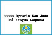 <i>banco Agrario San Jose Del Fragua Caqueta</i>
