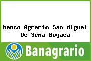 <i>banco Agrario San Miguel De Sema Boyaca</i>