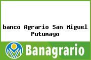 <i>banco Agrario San Miguel Putumayo</i>