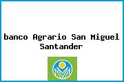 <i>banco Agrario San Miguel Santander</i>