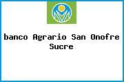 <i>banco Agrario San Onofre Sucre</i>