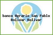 Teléfono y Dirección Banco Agrario,  Calle 18 No.6 – 46, San Pablo (Bolívar), Bolívar