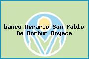 Teléfono y Dirección Banco Agrario, Carrera 4 Nº 4 -28, San Pablo De Borbur, Boyacá