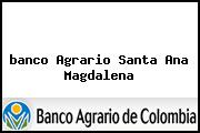 <i>banco Agrario Santa Ana Magdalena</i>