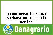 <i>banco Agrario Santa Barbara De Iscuande Narino</i>