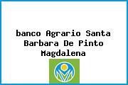 <i>banco Agrario Santa Barbara De Pinto Magdalena</i>