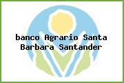 <i>banco Agrario Santa Barbara Santander</i>
