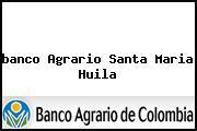 <i>banco Agrario Santa Maria Huila</i>