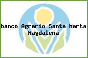 <i>banco Agrario Santa Marta Magdalena</i>