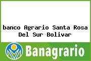 Teléfono y Dirección Banco Agrario, Clle 11 No. 12 A 12, Santa Rosa Del Sur, Bolívar