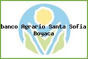 <i>banco Agrario Santa Sofia Boyaca</i>