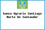 <i>banco Agrario Santiago Norte De Santander</i>