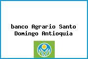 <i>banco Agrario Santo Domingo Antioquia</i>
