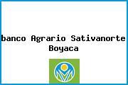 <i>banco Agrario Sativanorte Boyaca</i>