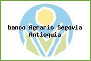 <i>banco Agrario Segovia Antioquia</i>