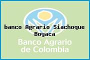 <i>banco Agrario Siachoque Boyaca</i>