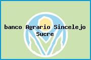 <i>banco Agrario Sincelejo Sucre</i>