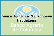 <i>banco Agrario Sitionuevo Magdalena</i>