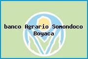 <i>banco Agrario Somondoco Boyaca</i>
