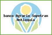 <i>banco Agrario Sopetran Antioquia</i>
