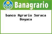 <i>banco Agrario Soraca Boyaca</i>