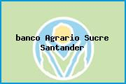 <i>banco Agrario Sucre Santander</i>