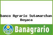 <i>banco Agrario Sutamarchan Boyaca</i>