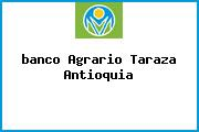 <i>banco Agrario Taraza Antioquia</i>