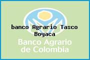 <i>banco Agrario Tasco Boyaca</i>