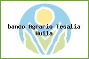 <i>banco Agrario Tesalia Huila</i>