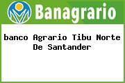 Teléfono y Dirección Banco Agrario,  Calle 5 N° 5-11 Barrio Miraflores, Tibú, Norte De Santander