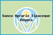 <i>banco Agrario Tipacoque Boyaca</i>